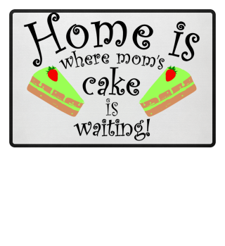 Daheim bei Mama und Kuchen