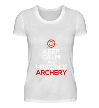 Keep Calm And Practice Archery