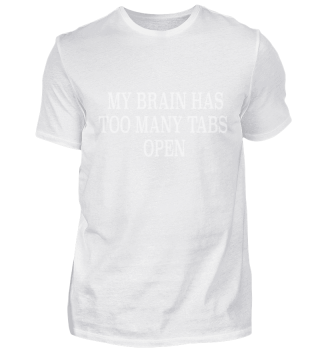 My Brain has too many tabs open Spruch