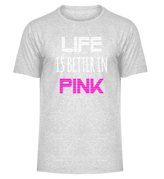 Life Is Better In Pink