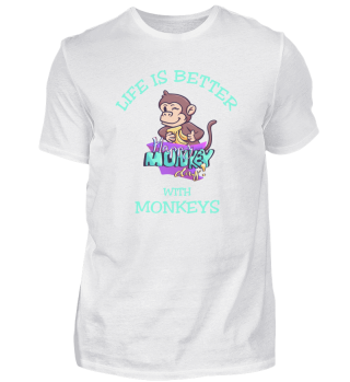 Life Is Better With Monkeys
