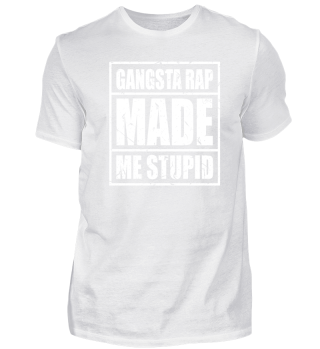 Gangsta rap made me stupid.