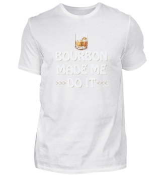 Bourbon Made Me Do It Whiskey Drinker