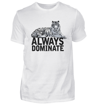 ALWAYS DOMINATE | SHIRTS for Him & Her
