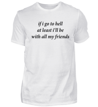 In Hell I'll Be With All My Friends Gift