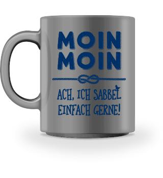 Moin - Ich sabbel gerne I Tasse
