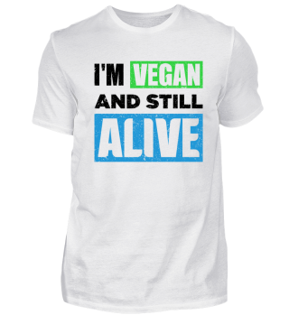 I'm vegan and still alive.