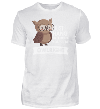 Just Hang in There You want be Owlright