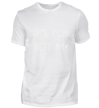IT´S YOU - NOT ME (w)