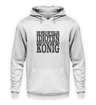 Die Welt ist voller Idioten und ich bin ihr König