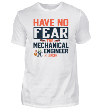 Have no fear the mechanical engineer