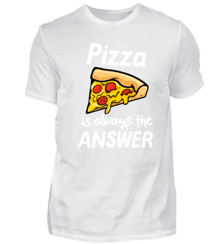 Pizza is always the answer - Pizza Lover