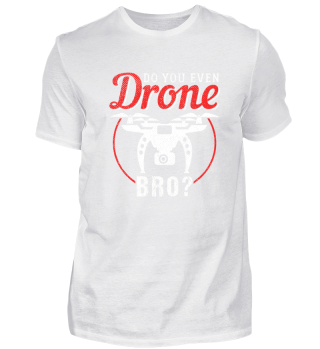 Do You Even Drone Bro?