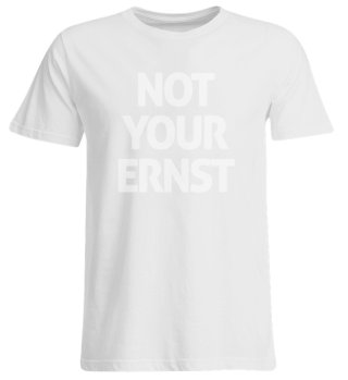Not Your Ernst - Words on Shirt