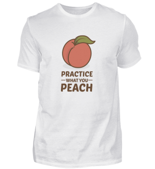 Practice what you Peach. Fruits. Food. Meal. Cooking. Vegan. Vegetarian.