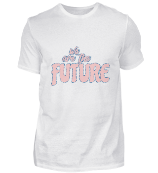 We're the future, kid's gift.