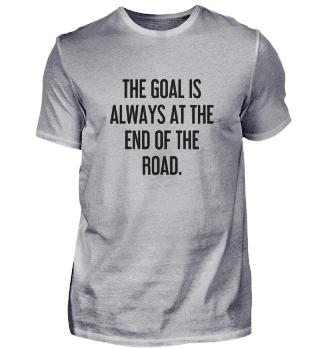 Das Ziel liegt immer am Ende des Weges.