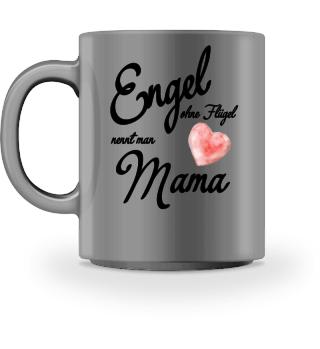 Engel ohne Flügel nennt man Mama
