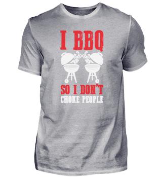 I BBQ so i dont choke people