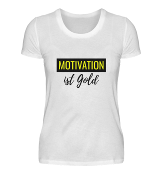 Motivation ist Gold Shirt Damen