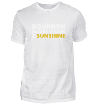 Bourbon Is Just Water & Sunshine Whiskey