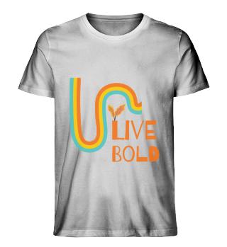 Live Bold!