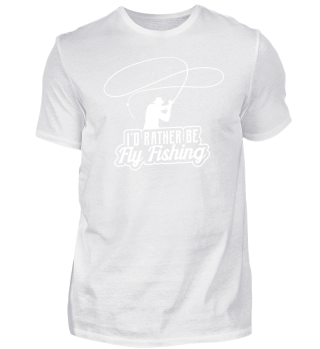 I'd rather be fly fishing - Funny