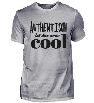 Authentisch ist das neue cool.
