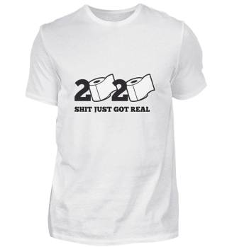 Shirt 2020 - Shit just got real