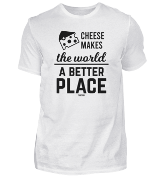 Cheese makes the world better