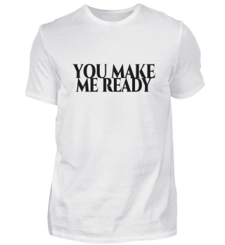 You make me ready - schwarze Schrift