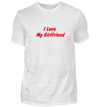 Love My Girlfriend T-Shirt