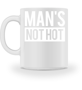 Mans Not Hot - Rap Shirt Gift