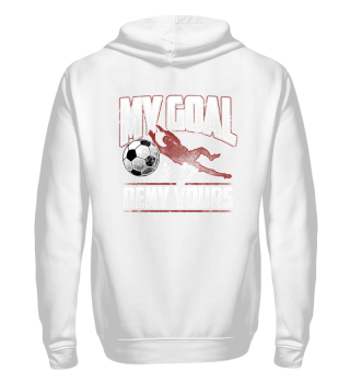 My Goal Is To Deny Yours - Goalkeeper Soccer Football