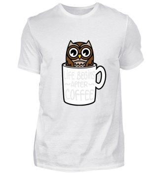Life begins After Coffee Kaffee Eule