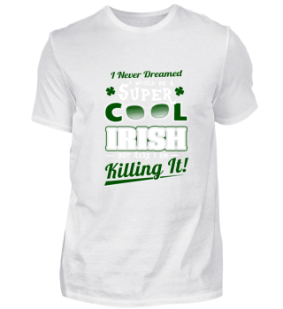 I would be a Super Cool Irish