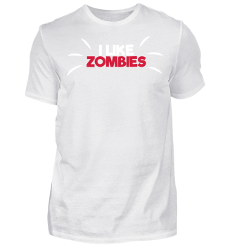 I Like Zombies - Funny Gift T-Shirt