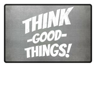 Think Good Things Denk an was Schönes