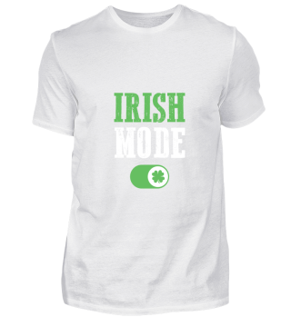 Irish Mode On gift for Ireland Lovers