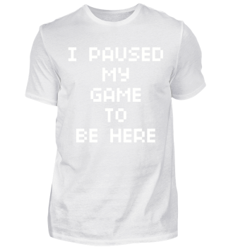 FUNNY GAMER PAUSED MY GAME SHIRT