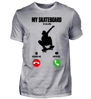 My skateboard is calling! gift