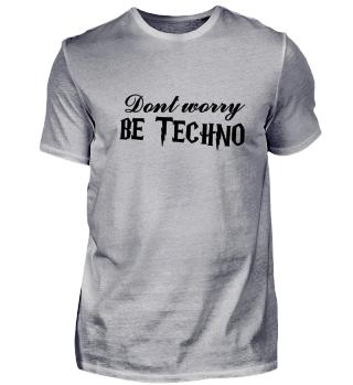 Dont worry - Be Techno | gift idea