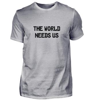 THE WORLD NEEDS US