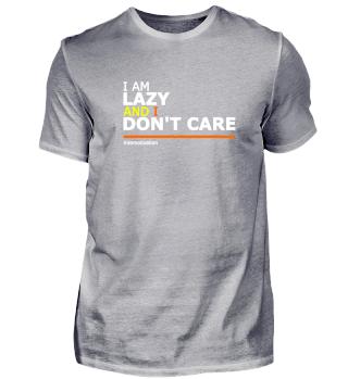 I am Lazy and I don't care