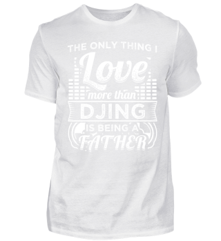 Funny DJ Deejay Shirt Being Father