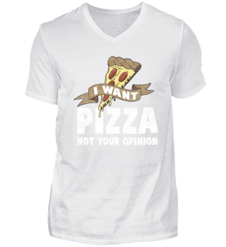 I want pizza not your opinion t-shirt