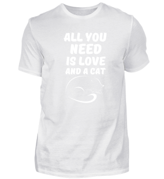 All you need is Love and a Cat Shirt Tee
