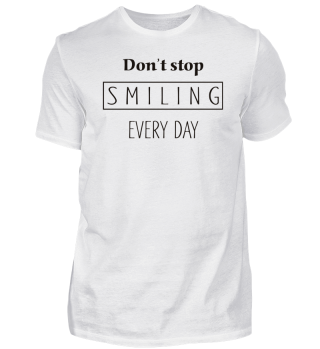 Don't Stop Smiling Every Day - schwarz