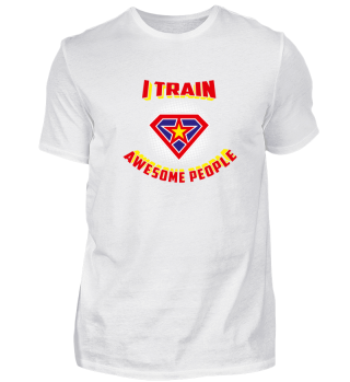 I TRAIN AWESOME PEOPLE HEROES FUNNY GIFT
