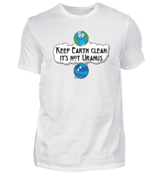 Keep Earth Clean It's Not Uranus